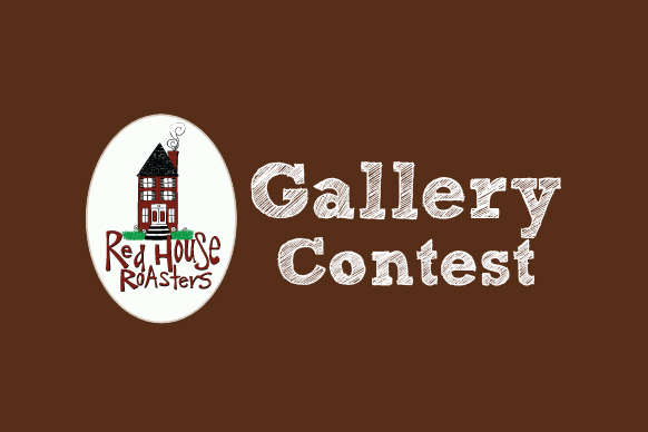 Red House Roasters Gallery Contest Returns!