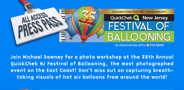 Join Unique Photo and Michael Downey for a photo workshop at the 35th Annual QuickChek Festival of Ballooning, the most photographed event on the East Coast! Don't miss out on capturing breathtaking visuals of hot air balloons from around the world!