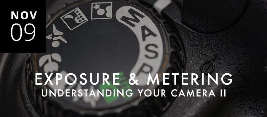 Understanding Your Camera II: Exposure & Metering