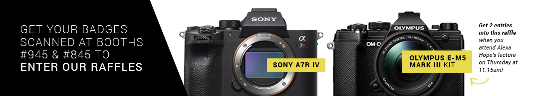 Get your badges scanned at Booths #945 and #845 to enter our raffles: Sony A7R IV and Olympus E-M5 Mark III 2 Lens Kit! Get 2 entries into the Olympus raffle when you attend Alexa Hope's lecture on Thursday at 11:15am!