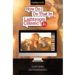 How Do I Do That In Lightroom Classic 2nd Ed by Scott Kelby