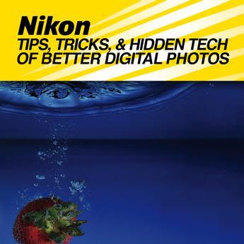 Tips, Tricks, and Hidden Tech of Better Digital Pictures (Nikon)