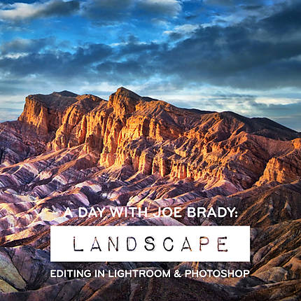 A Day with Joe Brady: Landscape Editing in Lightroom and Photoshop