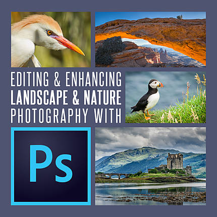 Editing and Enhancing Landscape and Nature Photography with Photoshop