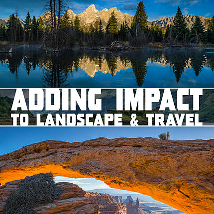 Adding Impact to Your Landscape and Travel Photography