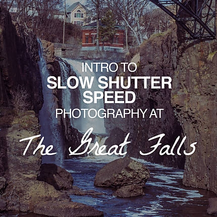 Intro to Slow Shutter Speed Photography at The Great Falls