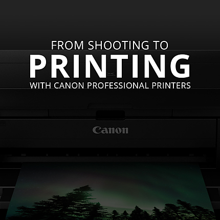 From Shooting to Printing with Canon Professional Printers (Canon)